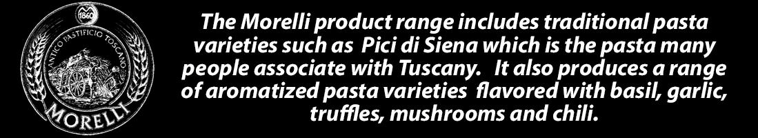 The Morelli product range includes traditional pasta varieties such as Pici di Siena